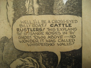Comic where someone says: Well, I'll be cross-eyed, Billy Goat! Cattle rustlers! This explains th' strange noises in th' ghost town above --- No wonder it was called Whispering Walls