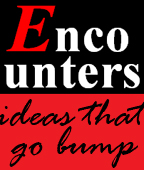 Encounters: ideas that go bump