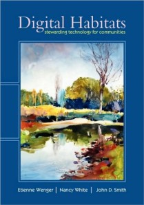 Cover of the book Digital Habitats: Stewarding Technology for Communities by Etienne Wenger, Nancy White and John D. Smith