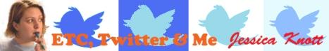 Banner: ETC, Twitter & Me - Jessica Knott